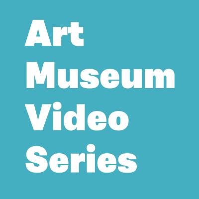 Art Museum Video Series