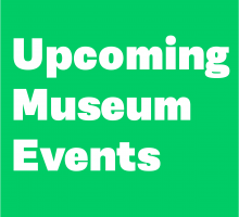Upcoming Museum Events
